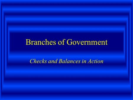 Branches of Government Checks and Balances in Action.