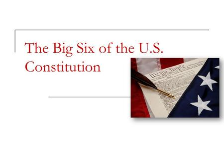 The Big Six of the U.S. Constitution