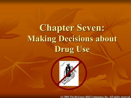 (c) 2005 The McGraw-Hill Companies, Inc. All rights reserved. Chapter Seven: Making Decisions about Drug Use.