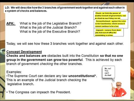 1 APK: What is the job of the Legislative Branch? What is the job of the Judicial Branch? What is the job of the Executive Branch? Today, we will see how.