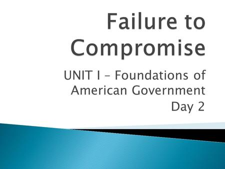 UNIT I – Foundations of American Government Day 2.