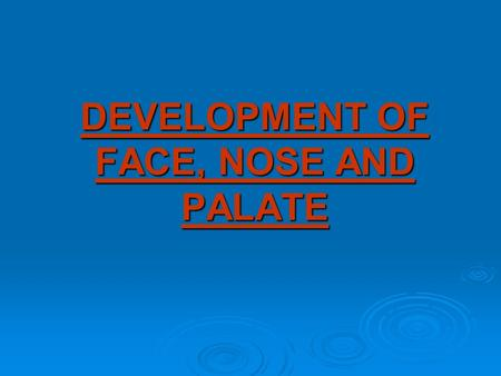 DEVELOPMENT OF FACE, NOSE AND PALATE. Development of Face  Face is developed from 5 processes (prominences):  One fronto-nasal process, 2 maxillary.