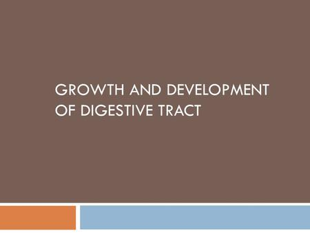 GROWTH AND DEVELOPMENT OF DIGESTIVE TRACT. Early stages  The abomasum is the largest component (~ 50% of total weight)  Feeding dry feed causes rapid.