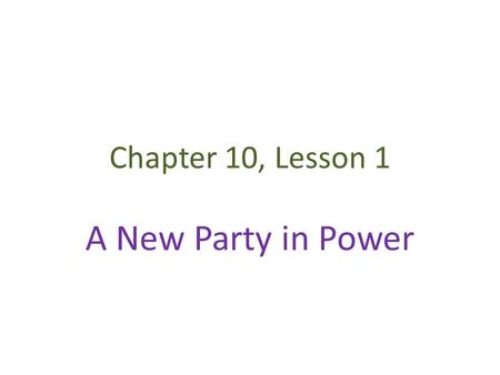 Chapter 10, Lesson 1 A New Party in Power Election of 1800 Federalists support John Adams for 2 nd term and Charles Pinckney as VP Dem-Republicans support.