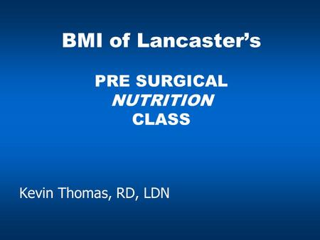 BMI of Lancaster's PRE SURGICAL NUTRITION CLASS Kevin Thomas, RD, LDN.