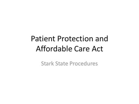 Patient Protection and Affordable Care Act Stark State Procedures.