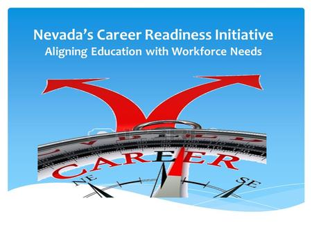 Nevada's Career Readiness Initiative Aligning Education with Workforce Needs.