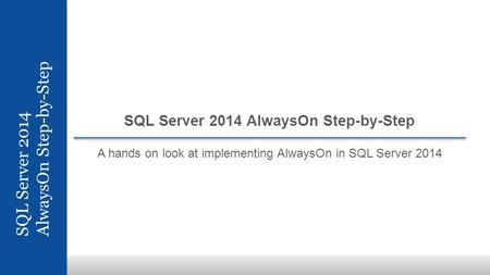 SQL Server 2014 AlwaysOn Step-by-Step SQL Server 2014 AlwaysOn Step-by-Step A hands on look at implementing AlwaysOn in SQL Server 2014.