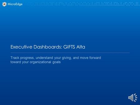 Track progress, understand your giving, and move forward toward your organizational goals Executive Dashboards: GIFTS Alta.