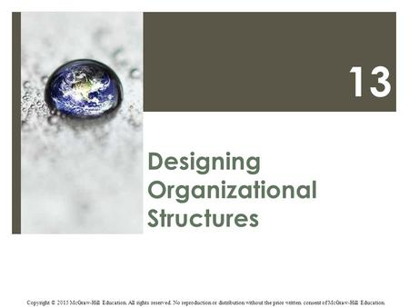 13 Designing Organizational Structures Copyright © 2015 McGraw-Hill Education. All rights reserved. No reproduction or distribution without the prior written.