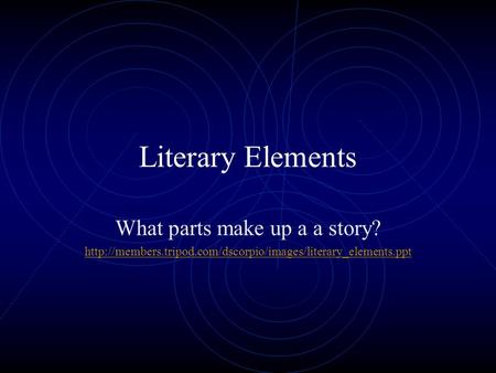 Literary Elements What parts make up a a story?