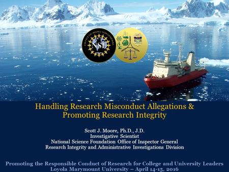 Handling Research Misconduct Allegations & Promoting Research Integrity Scott J. Moore, Ph.D., J.D. Investigative Scientist National Science Foundation.