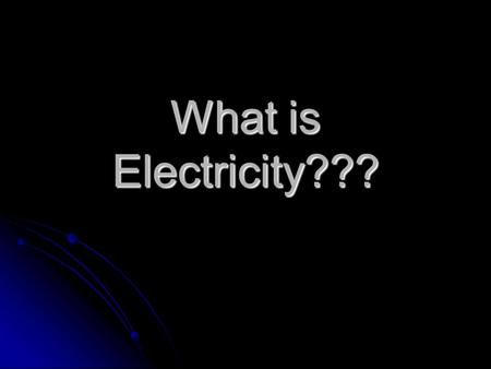 What is Electricity??? Electric Charge Matter has both positive and negative particles (protons and electrons) Matter has both positive and negative.