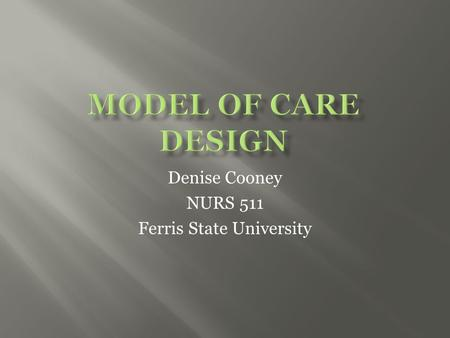 Denise Cooney NURS 511 Ferris State University  Definition per the American Hospital Association (2013)  Purpose: Improve quality, safety and patient.