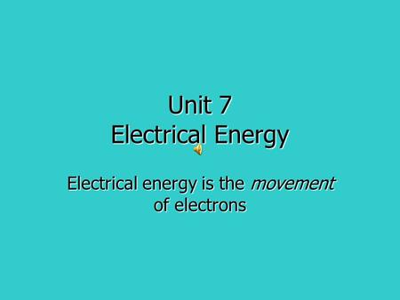 Unit 7 Electrical Energy Electrical energy is the movement of electrons.