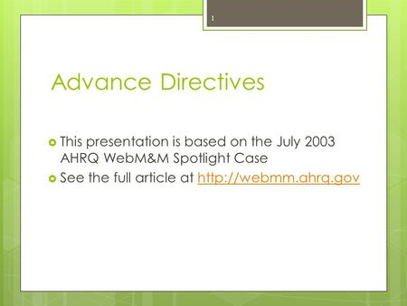 Advance Directives  This presentation is based on the July 2003 AHRQ WebM&M Spotlight Case  See the full article at