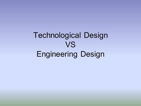 Technological Design VS Engineering Design. Technological design and Engineering design are very similar and sometimes the terms are often confused with.