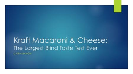 Kraft Macaroni & Cheese: The Largest Blind Taste Test Ever CARA MAHON.