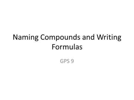 Naming Compounds and Writing Formulas GPS 9. Chemical Properties of Groups Oxidation Numbers.