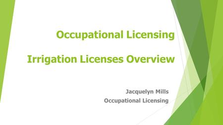 Occupational Licensing Irrigation Licenses Overview Jacquelyn Mills Occupational Licensing.