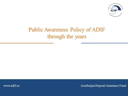 Www.adif.az Azerbaijan Deposit Insurance Fund Public Awareness Policy of ADIF through the years 1.