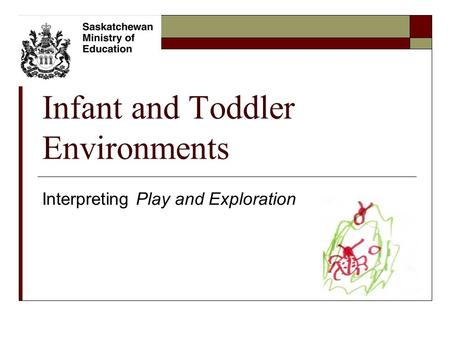 Infant and Toddler Environments Interpreting Play and Exploration.