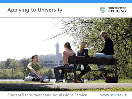 Student Recruitment and Admissions Service Applying to University www.stir.ac.uk.