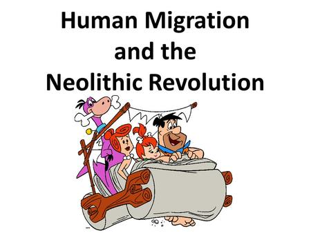 Human Migration and the Neolithic Revolution. Emergence of Humans Homo sapiens emerged 250,000-200,000 years ago in East Africa – Walked upright – Used.