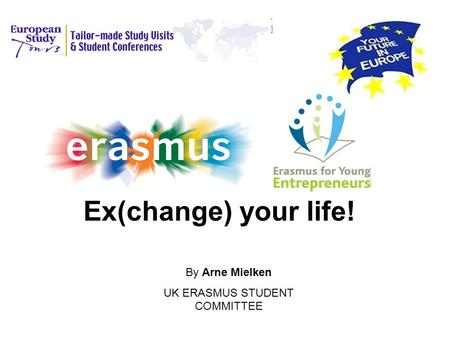 Ex(change) your life! By Arne Mielken UK ERASMUS STUDENT COMMITTEE.