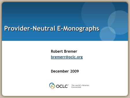 Robert Bremer December 2009 Provider-Neutral E-Monographs.