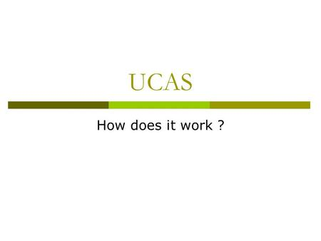 UCAS How does it work ?. Radyr Sixth Form - UCAS Statistics  In 2011- 86% of students who applied ended up at university  In 2012- 89% of students who.