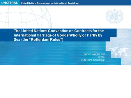 UNCITRAL United Nations Commission on International Trade Law The United Nations Convention on Contracts for the International Carriage of Goods Wholly.