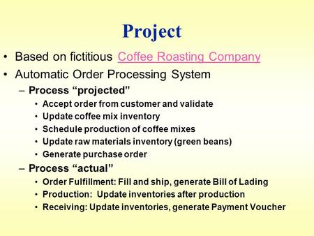 "Project Based on fictitious Coffee Roasting CompanyCoffee Roasting Company Automatic Order Processing System – –Process ""projected"" Accept order from customer."