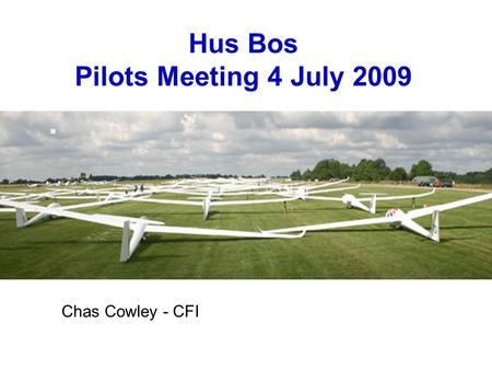 Hus Bos Pilots Meeting 4 July 2009 Chas Cowley - CFI.