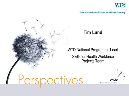 Tim Lund WTD National Programme Lead Skills for Health Workforce Projects Team.
