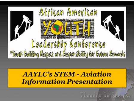 AAYLC's STEM - Aviation Information Presentation 2016 AAYLC STEM - Aviation Session112 March 2016.