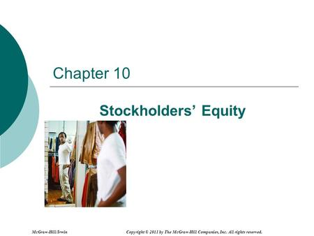 Chapter 10 Stockholders' Equity McGraw-Hill/Irwin Copyright © 2011 by The McGraw-Hill Companies, Inc. All rights reserved.