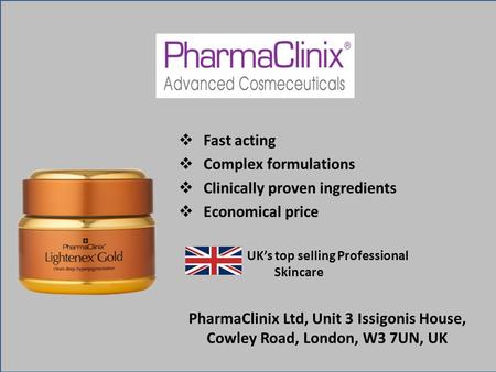 UK's top selling Professional Skincare PharmaClinix Ltd, Unit 3 Issigonis House, Cowley Road, London, W3 7UN, UK  Fast acting  Complex formulations 