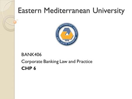 Eastern Mediterranean University BANK406 Corporate Banking Law and Practice CHP 6.