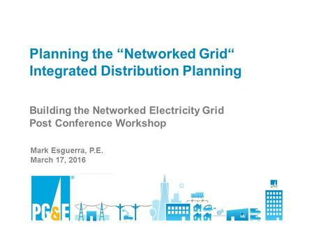 "PG&E's Distribution Resources Planning READ AND DELETE For best results with this template, use PowerPoint 2003 Planning the ""Networked Grid"" Integrated."