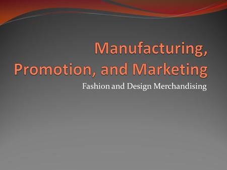 Manufacturing, Promotion, and Marketing