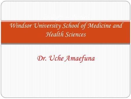 Dr. Uche Amaefuna Biology – Premed Windsor University School of Medicine and Health Sciences.