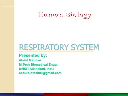 Copyright © 2003 Pearson Education, Inc. publishing as Benjamin Cummings. RESPIRATORY SYSTEM RESPIRATORY SYSTEM Presented by: Abdul Mannan M.Tech Biomedical.