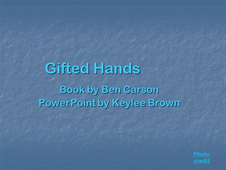 Gifted Hands Book by Ben Carson PowerPoint by Keylee Brown Photo credit.