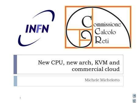 New CPU, new arch, KVM and commercial cloud Michele Michelotto 1.