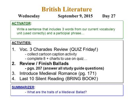 British Literature WednesdaySeptember 9, 2015 Day 27 ACTIVITIES: 1.Voc. 3 Charades Review (QUIZ Friday!) - collect cartoon caption activity - complete.