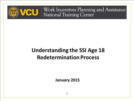 Understanding the SSI Age 18 Redetermination Process January 2015 1.