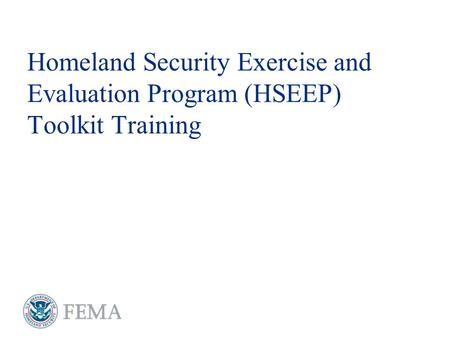 Homeland Security Exercise and Evaluation Program (HSEEP) Toolkit Training.