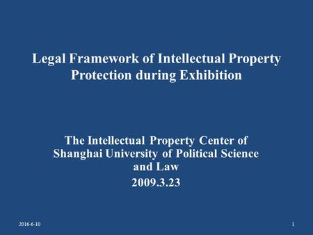 Legal Framework of Intellectual Property Protection during Exhibition The Intellectual Property Center of Shanghai University of Political Science and.