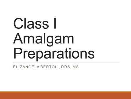 Class I Amalgam Preparations ELIZANGELA BERTOLI, DDS, MS.